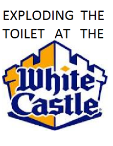 The White Castle Exploding Toilet